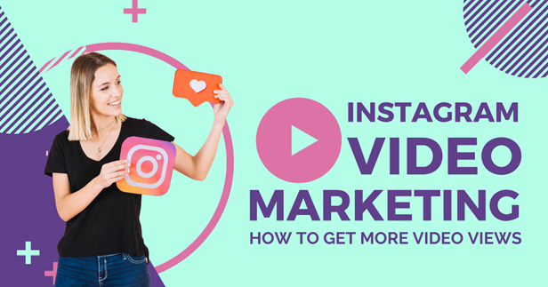 Instagram Video Marketing: How to Get More Video Views